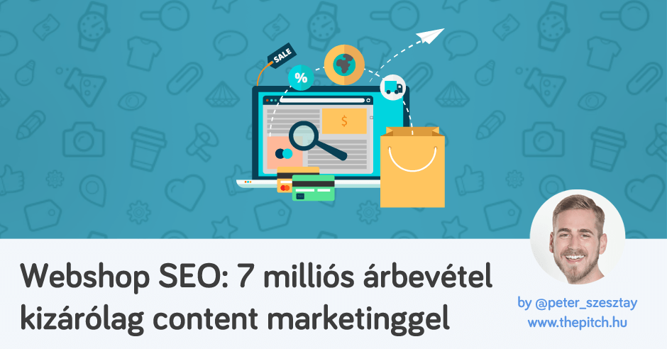 Webshop SEO: 7 milliós árbevétel kizárólag content marketinggel