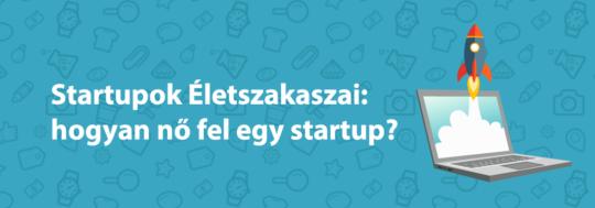 Growth hacking és a startupok életszakaszai