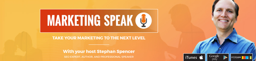 Marketing Speak Podcast with Stephan Spencer