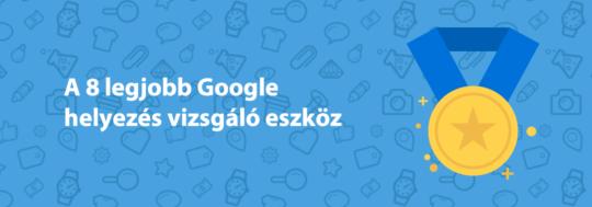 google helyezés vizsgáló eszközök listája